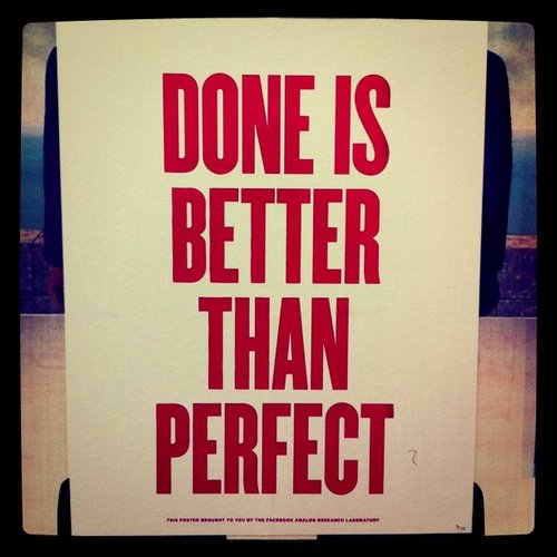 Done Is Better Than Perfect